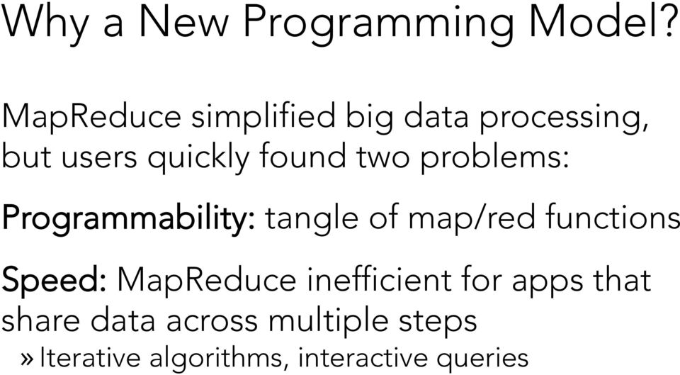 two problems: Programmability: tangle of map/red functions Speed:
