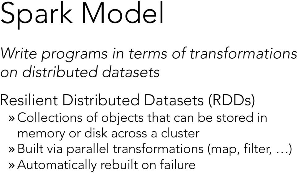 objects that can be stored in memory or disk across a cluster» Built