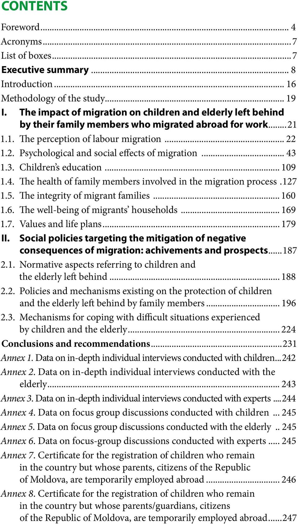 .. 43 1.3. Children s education... 109 1.4. The health of family members involved in the migration process.127 1.5. The integrity of migrant families... 160 1.6. The well-being of migrants households.