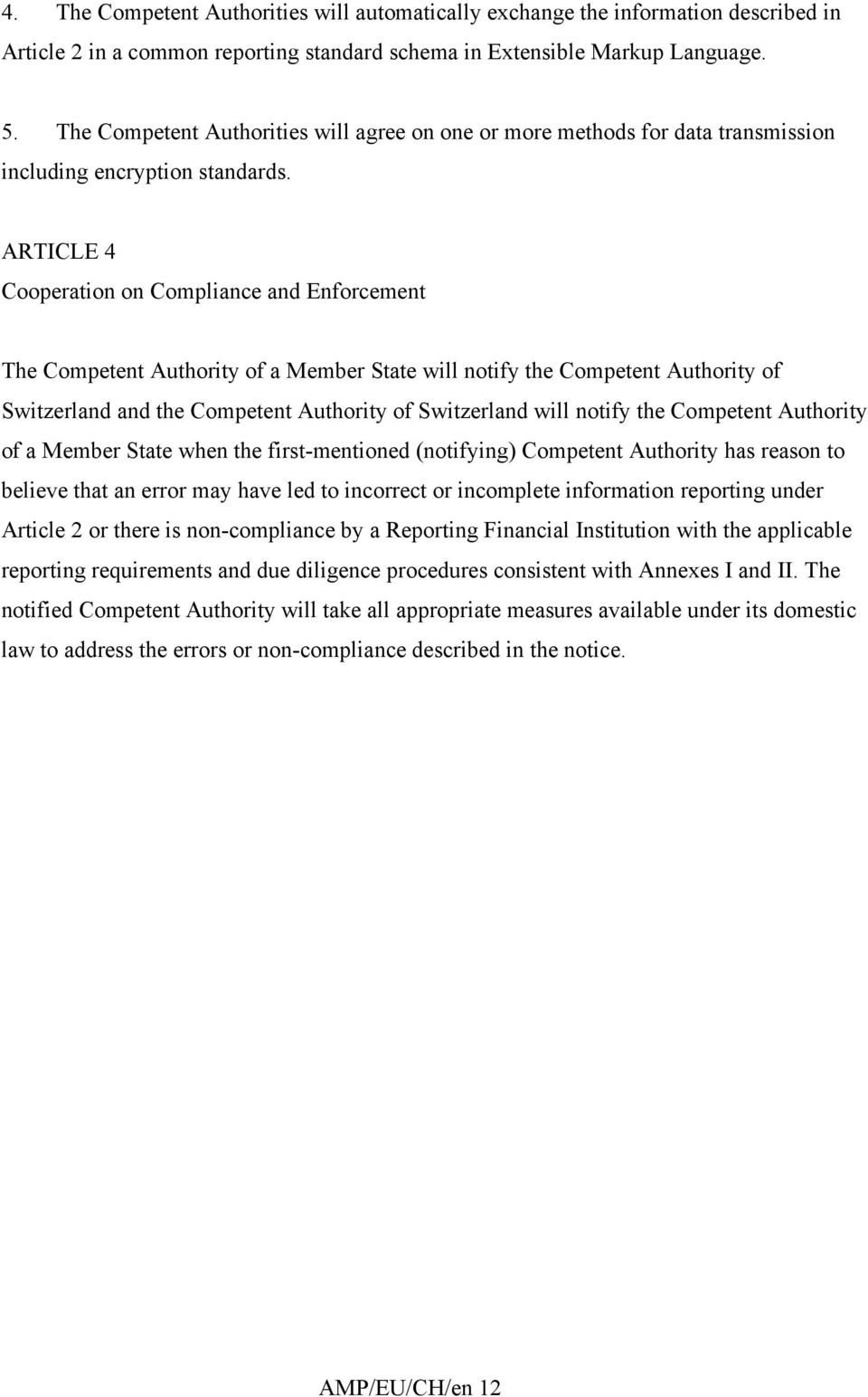 ARTICLE 4 Cooperation on Compliance and Enforcement The Competent Authority of a Member State will notify the Competent Authority of Switzerland and the Competent Authority of Switzerland will notify