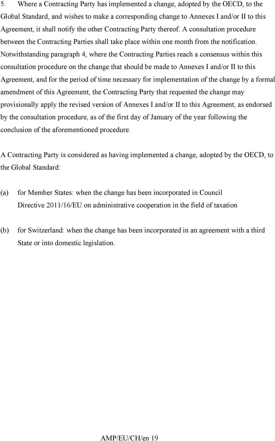 Notwithstanding paragraph 4, where the Contracting Parties reach a consensus within this consultation procedure on the change that should be made to Annexes I and/or II to this Agreement, and for the