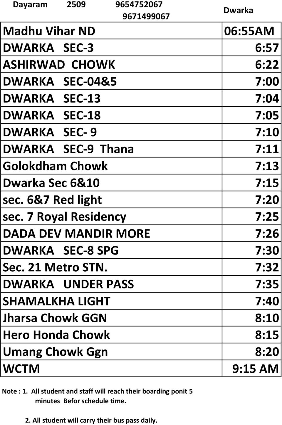 6&10 7:15 sec. 6&7 Red light 7:20 sec. 7 Royal Residency 7:25 DADA DEV MANDIR MORE 7:26 DWARKA SEC 8 SPG 7:30 Sec.