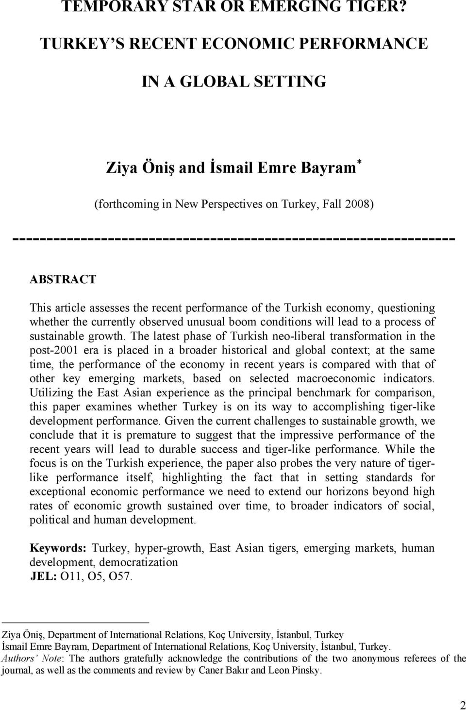 ----------------------------------------------------------------- ABSTRACT This article assesses the recent performance of the Turkish economy, questioning whether the currently observed unusual boom