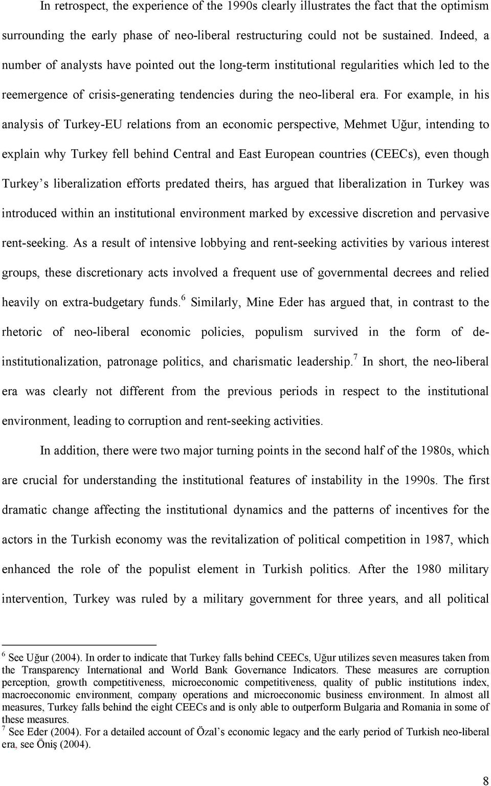 For example, in his analysis of Turkey-EU relations from an economic perspective, Mehmet Uğur, intending to explain why Turkey fell behind Central and East European countries (CEECs), even though