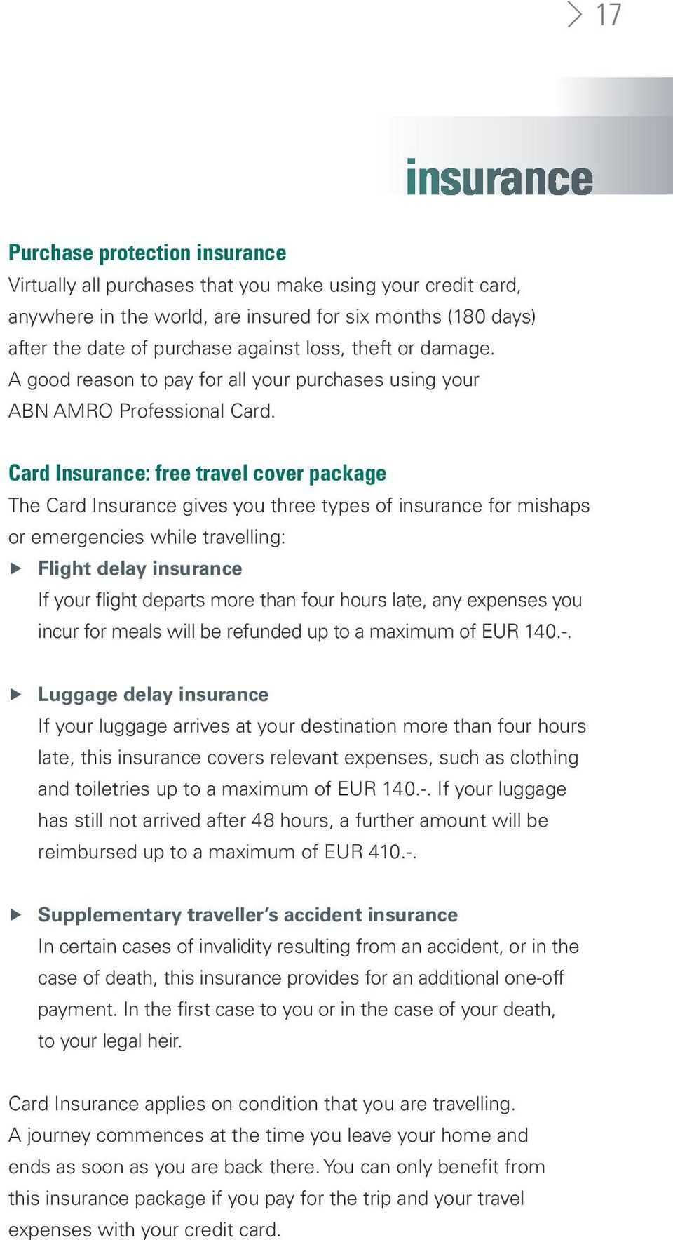 Card Insurance: free travel cover package The Card Insurance gives you three types of insurance for mishaps or emergencies while travelling: Flight delay insurance If your flight departs more than