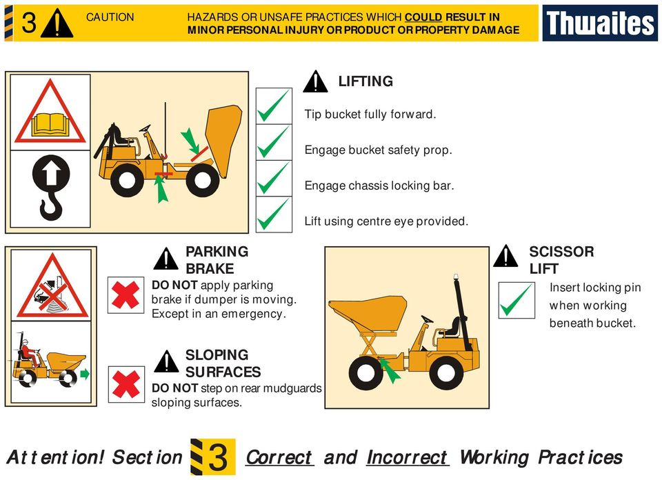 PARKING BRAKE DO NOT apply parking brake if dumper is moving. Except in an emergency.