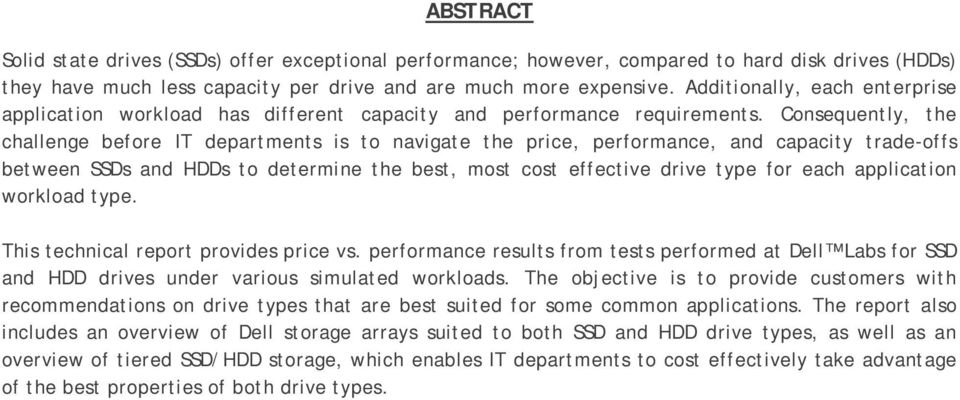 Consequently, the challenge before IT departments is to navigate the price, performance, and capacity trade-offs between SSDs and HDDs to determine the best, most cost effective drive type for each