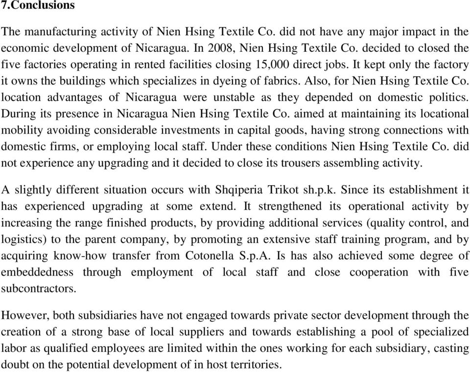 Also, for Nien Hsing Textile Co. location advantages of Nicaragua were unstable as they depended on domestic politics. During its presence in Nicaragua Nien Hsing Textile Co.