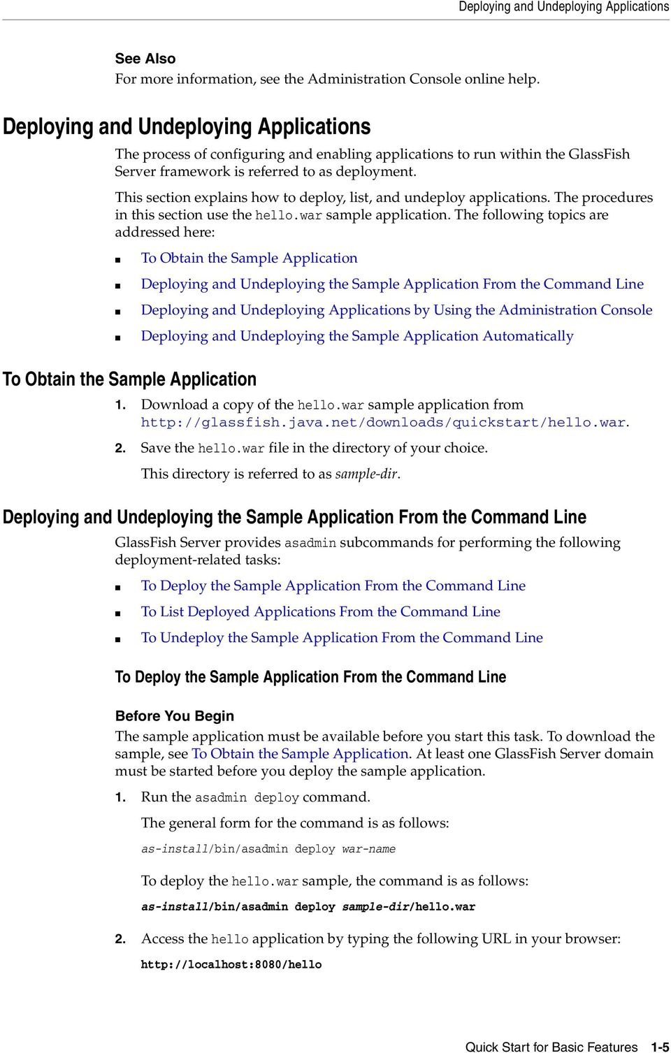 This section explains how to deploy, list, and undeploy applications. The procedures in this section use the hello.war sample application.
