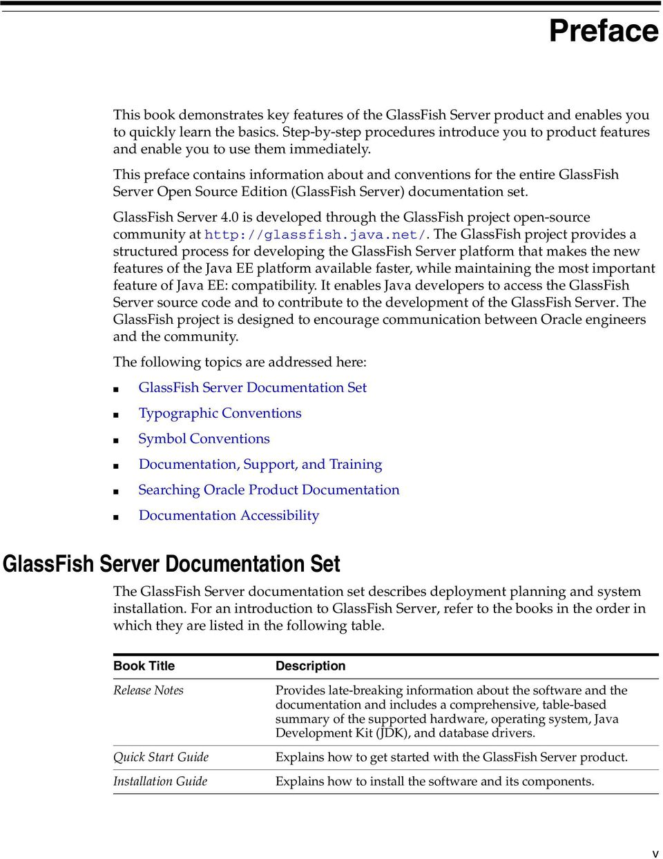 This preface contains information about and conventions for the entire GlassFish Server Open Source Edition (GlassFish Server) documentation set. GlassFish Server 4.
