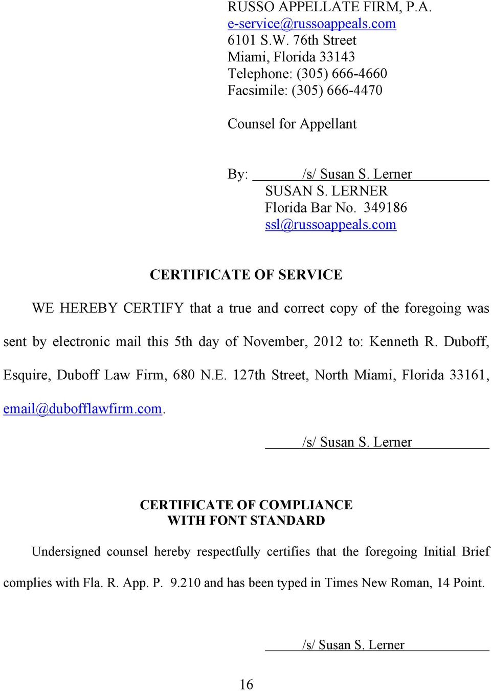 com CERTIFICATE OF SERVICE WE HEREBY CERTIFY that a true and correct copy of the foregoing was sent by electronic mail this 5th day of November, 2012 to: Kenneth R.