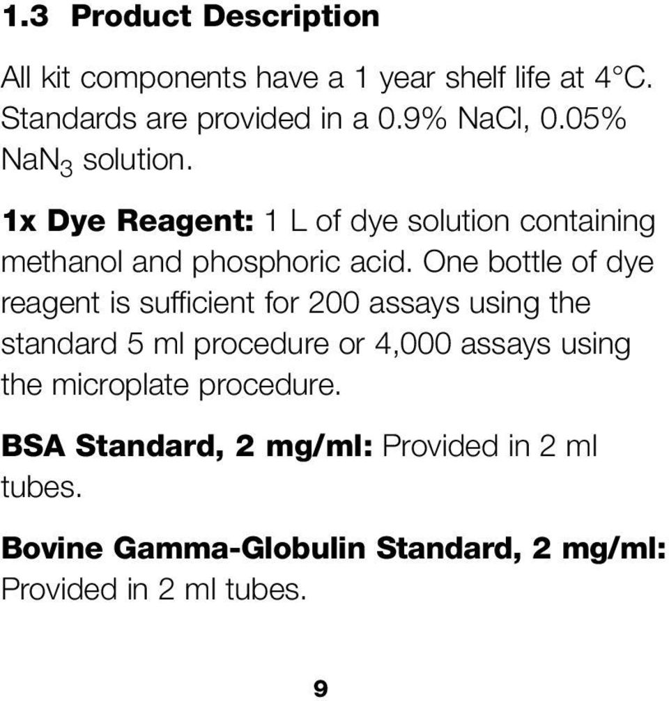 One bottle of dye reagent is sufficient for 200 assays using the standard 5 ml procedure or 4,000 assays using the
