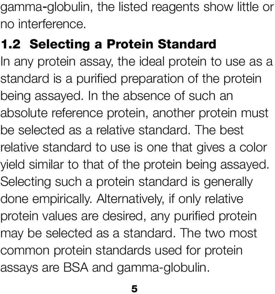 In the absence of such an absolute reference protein, another protein must be selected as a relative standard.
