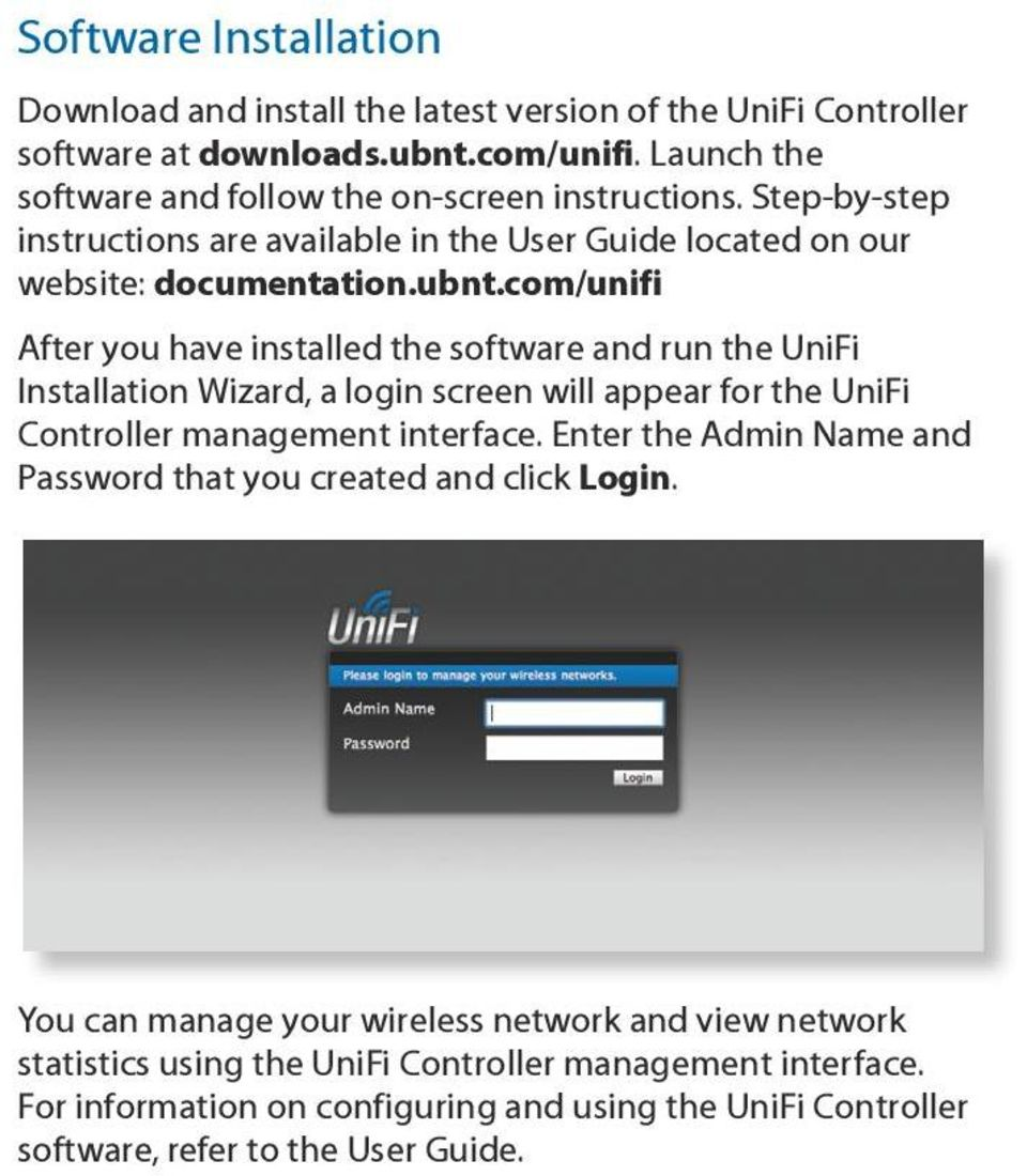 com/unifi After you have installed the software and run the UniFi Installation Wizard, a login screen will appear for the UniFi Controller management interface.