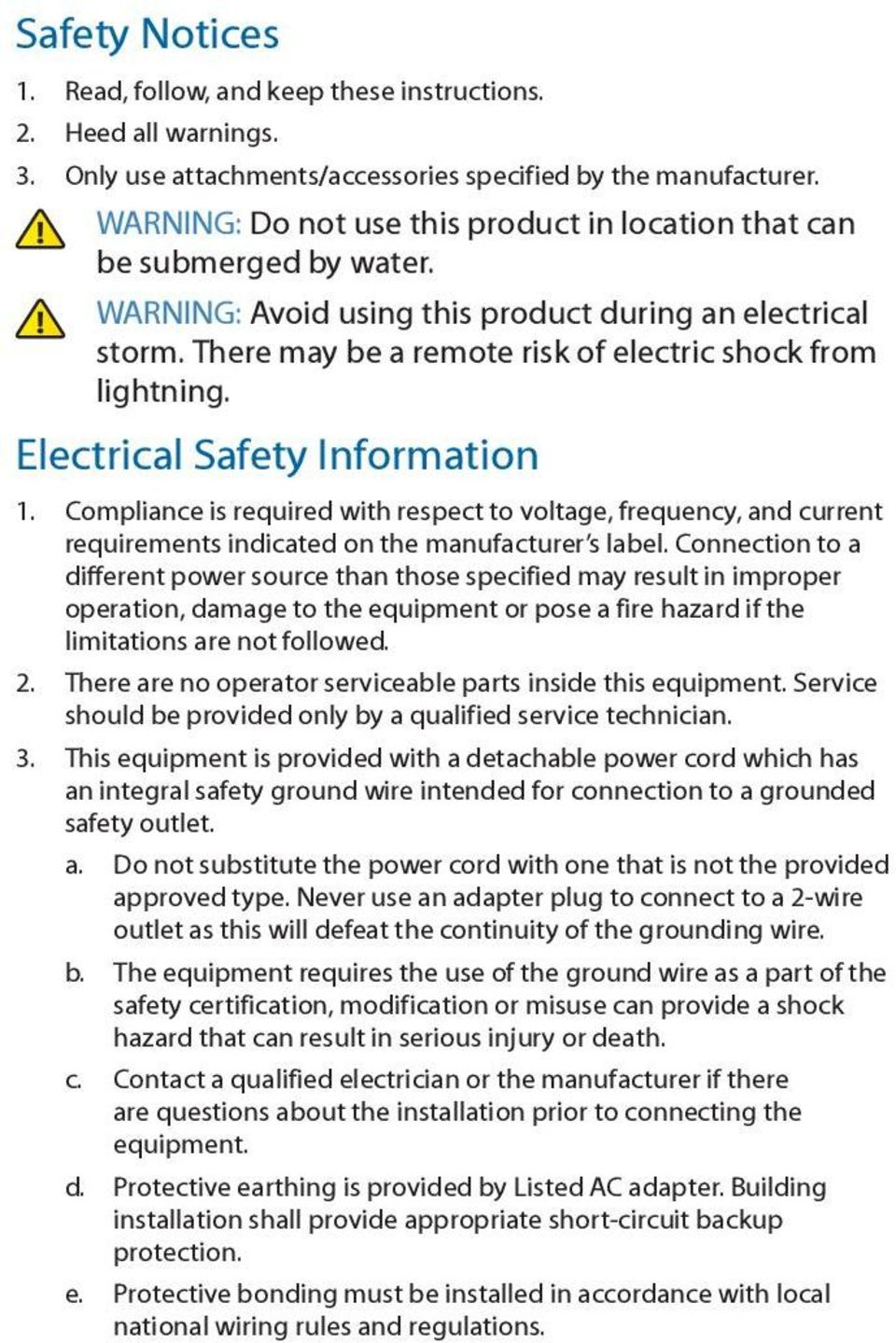 Electrical Safety Information 1. Compliance is required with respect to voltage, frequency, and current requirements indicated on the manufacturer s label.