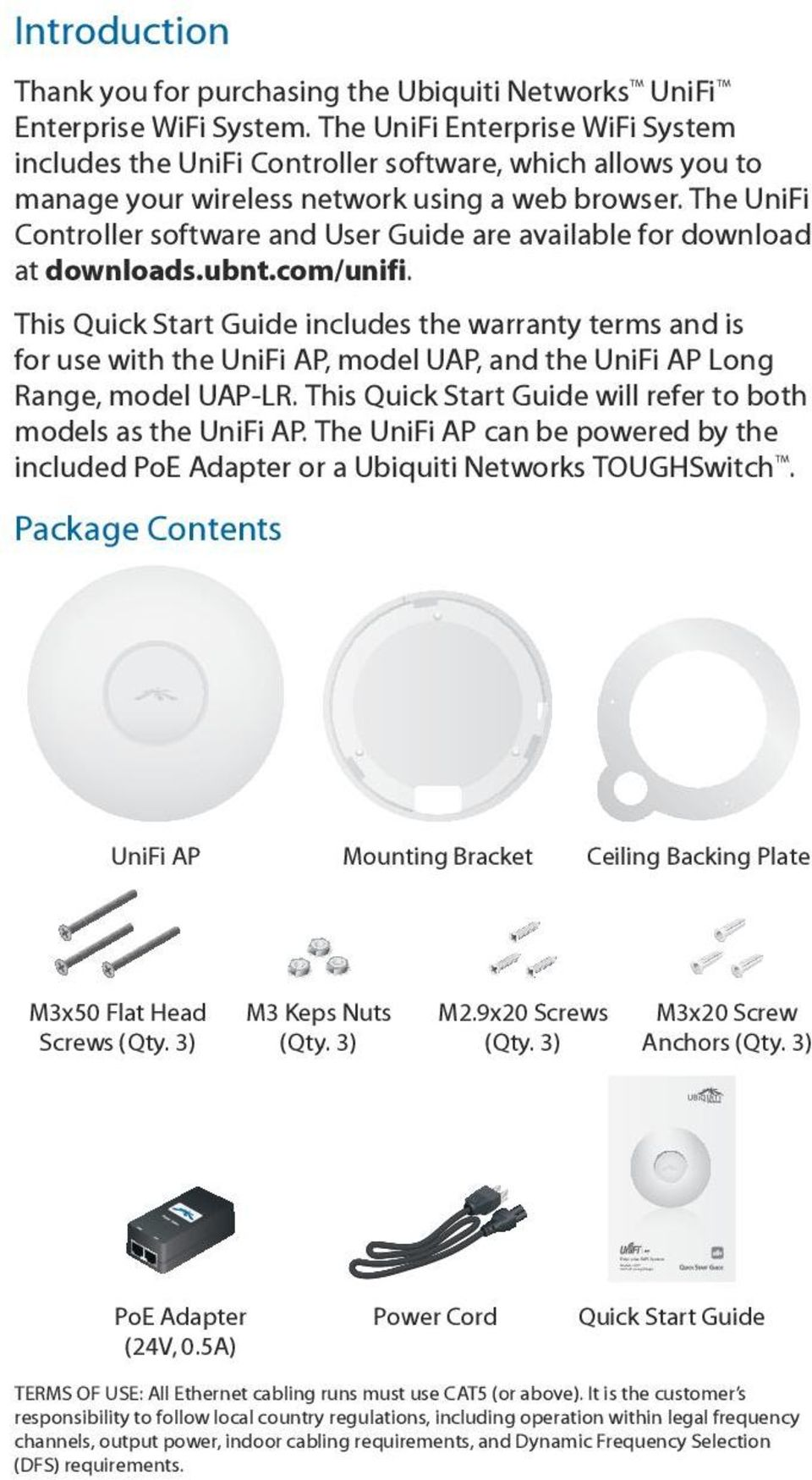 The UniFi Controller software and User Guide are available for download at downloads.ubnt.com/unifi.