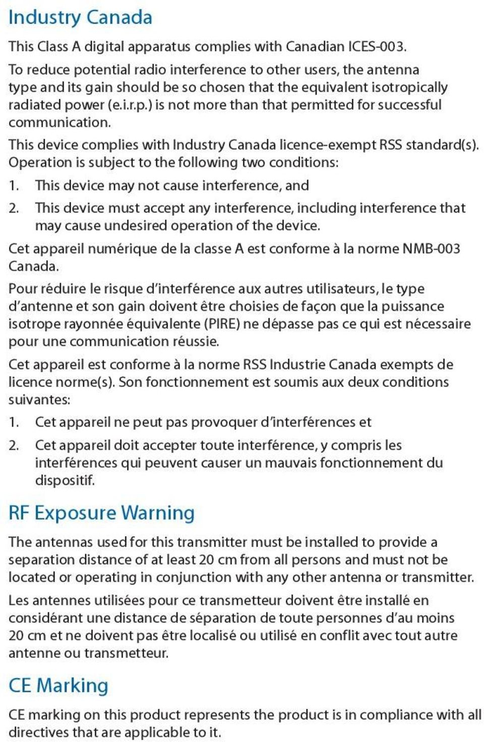 This device complies with Industry Canada licence-exempt RSS standard(s). Operation is subject to the following two conditions: 1. This device may not cause interference, and 2.