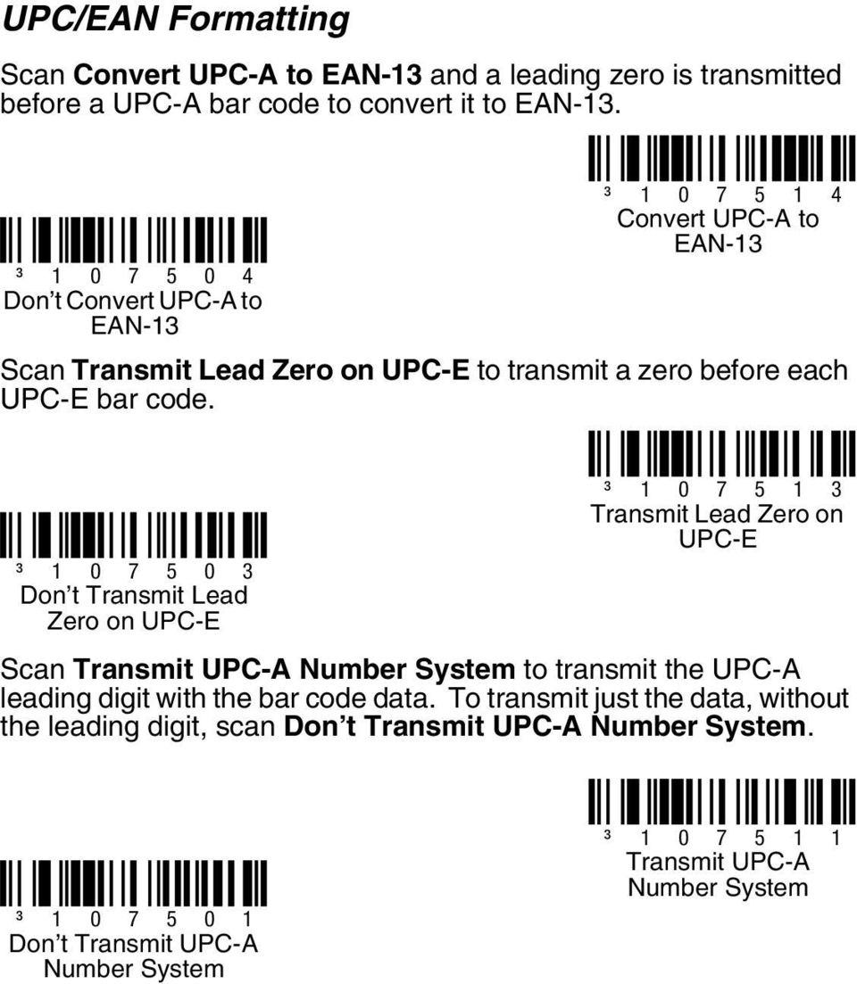 ³ 1 0 7 5 0 3 Don t Transmit Lead Zero on UPC-E ³ 1 0 7 5 1 3 Transmit Lead Zero on UPC-E Scan Transmit UPC-A Number System to transmit the UPC-A leading digit with