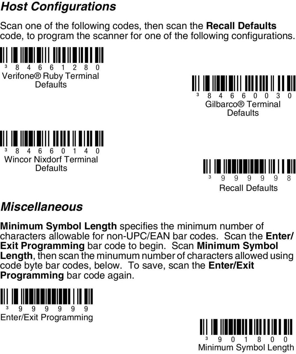 Defaults Minimum Symbol Length specifies the minimum number of characters allowable for non-upc/ean bar codes. Scan the Enter/ Exit Programming bar code to begin.