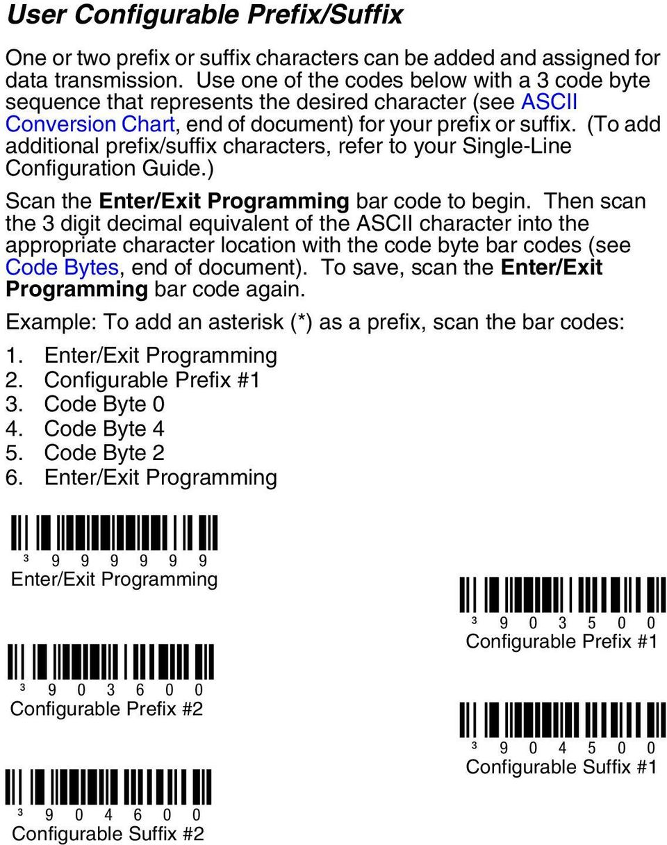 (To add additional prefix/suffix characters, refer to your Single-Line Configuration Guide.) Scan the Enter/Exit Programming bar code to begin.