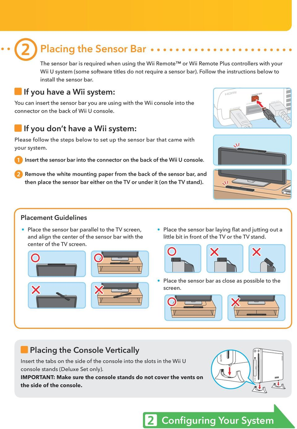 If you don t have a Wii system: Please follow the steps below to set up the sensor bar that came with your system. Insert the sensor bar into the connector on the back of the Wii U console.