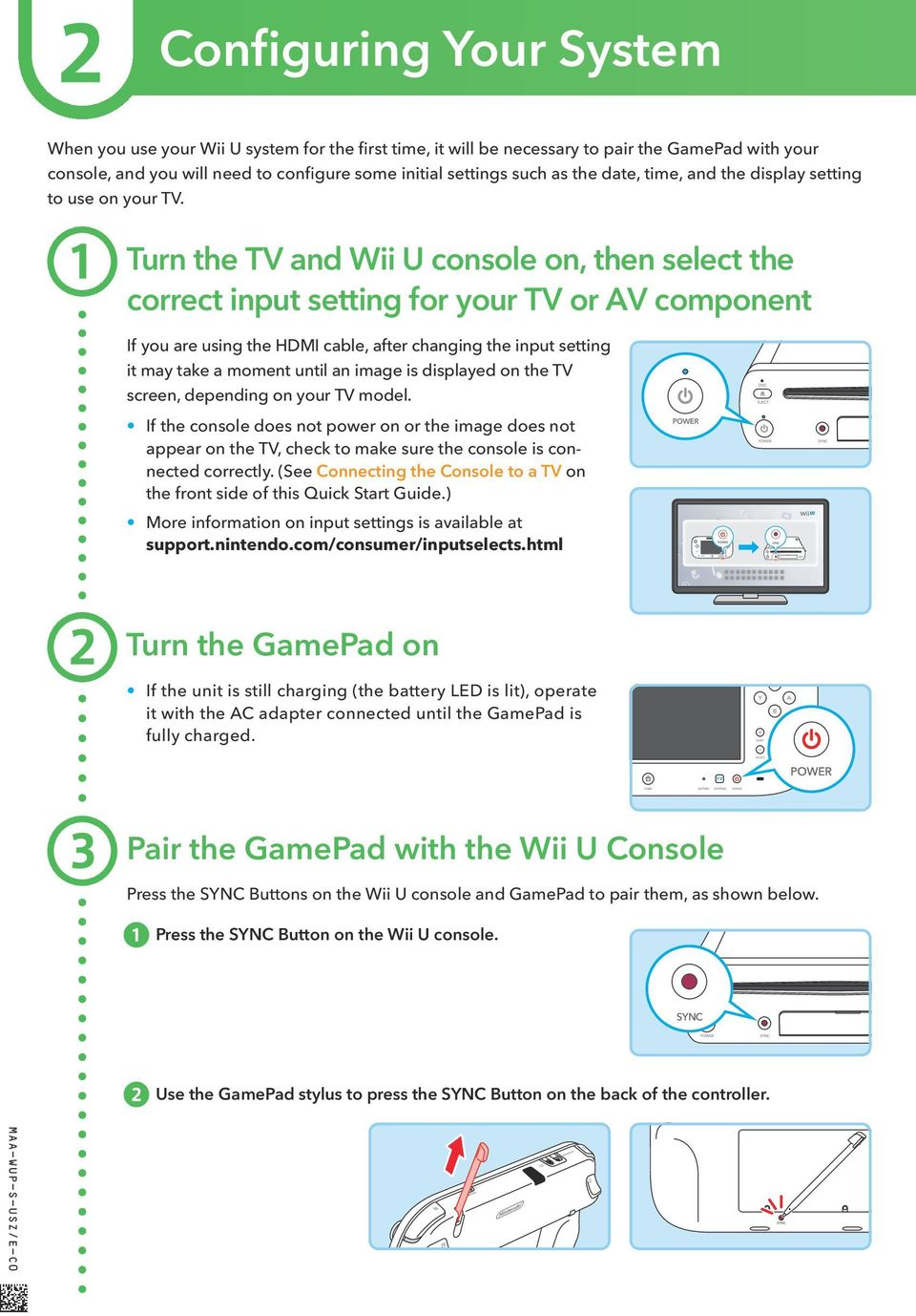 Turn the TV and Wii U console on, then select the correct input setting for your TV or AV component If you are using the HDMI cable, after changing the input setting it may take a moment until an