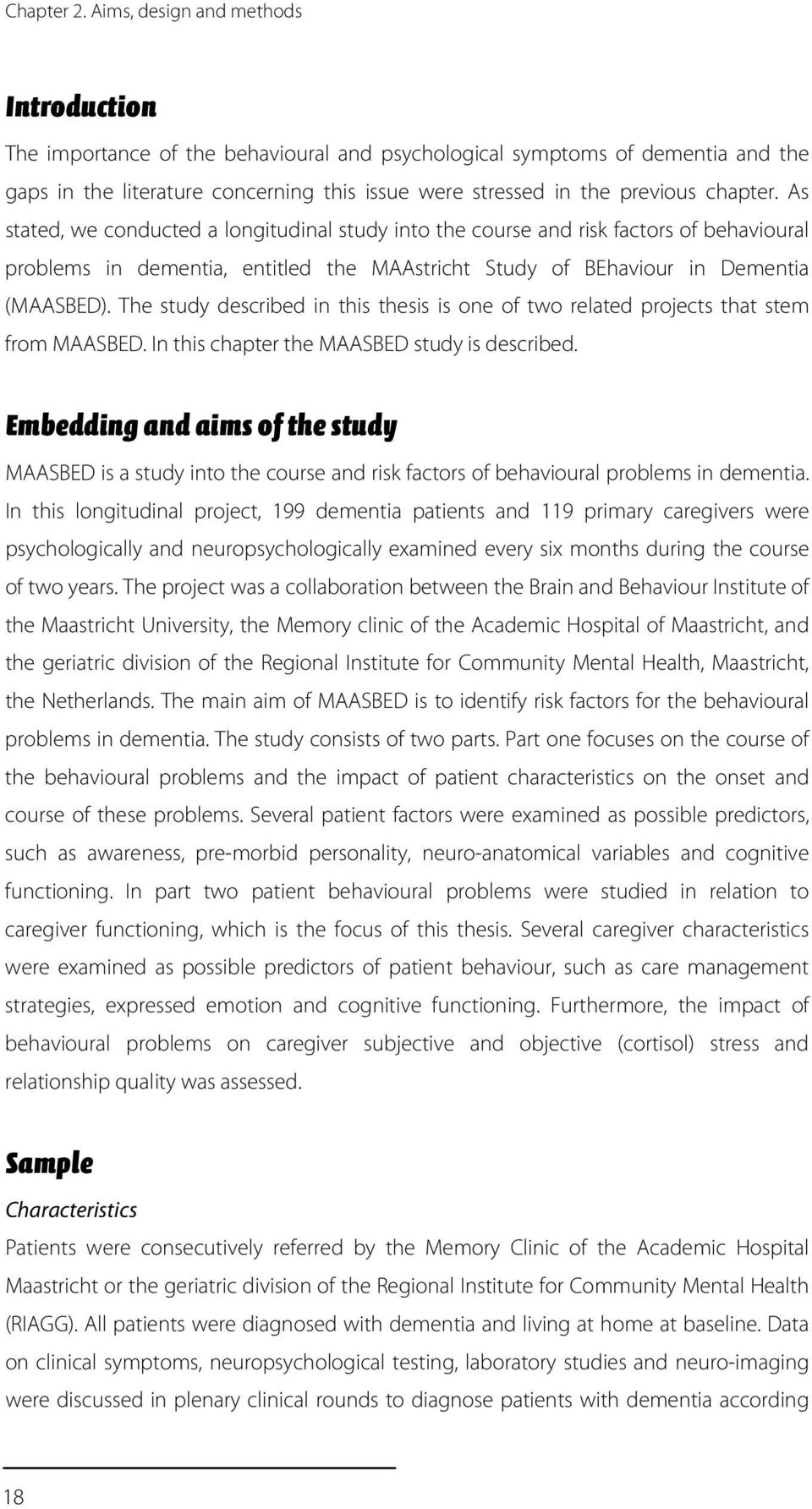 chapter. As stated, we conducted a longitudinal study into the course and risk factors of behavioural problems in dementia, entitled the MAAstricht Study of BEhaviour in Dementia (MAASBED).