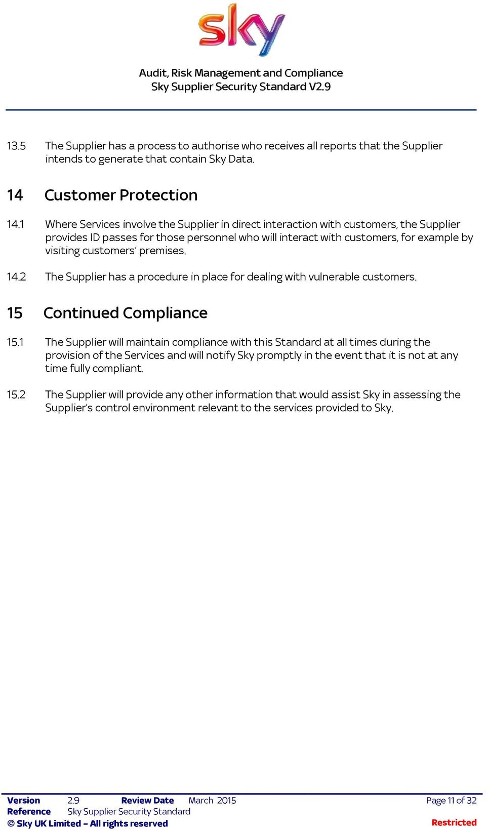 premises. 14.2 The Supplier has a procedure in place for dealing with vulnerable customers. 15 Continued Compliance 15.