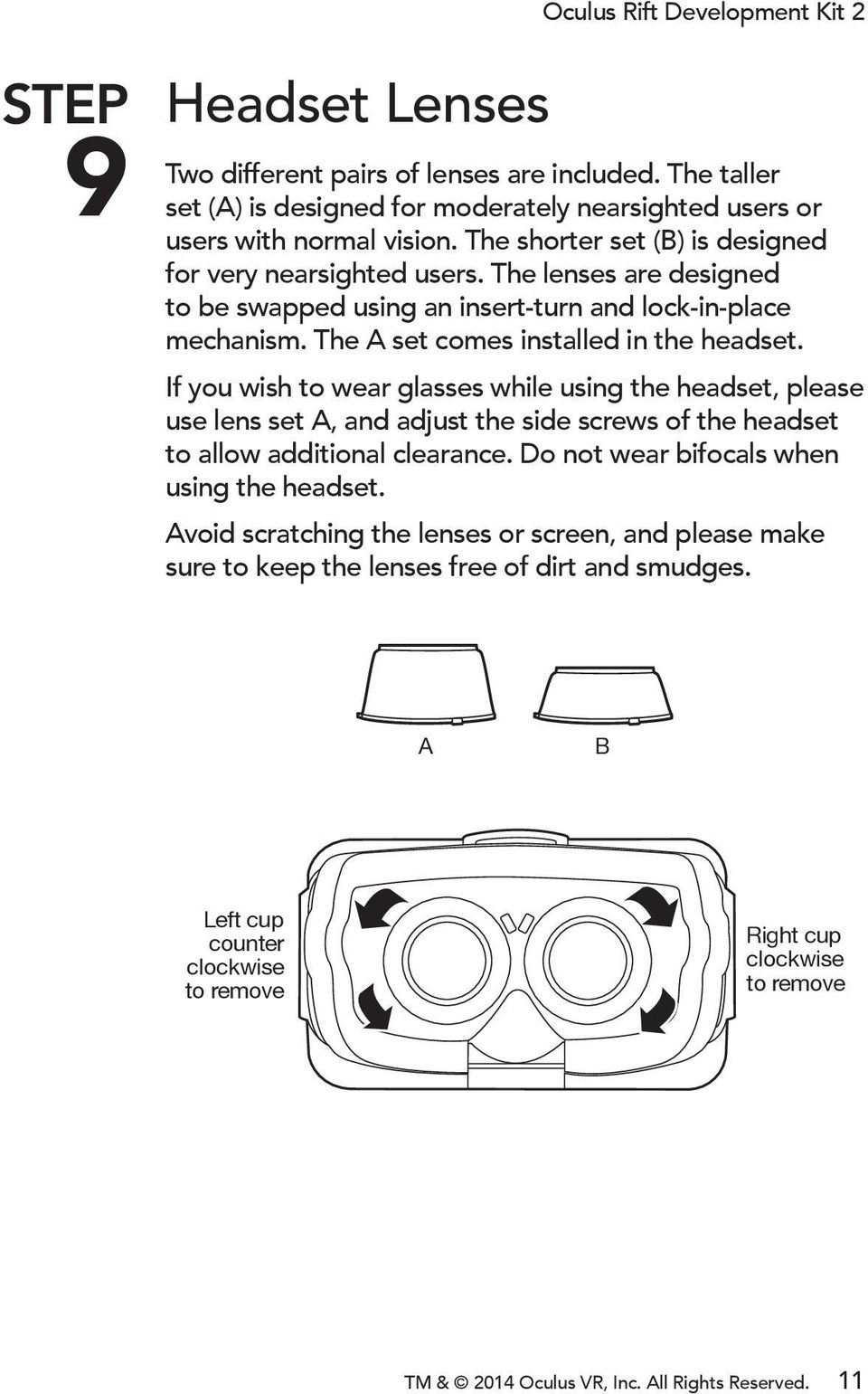 If you wish to wear glasses while using the headset, please use lens set A, and adjust the side screws of the headset to allow additional clearance.
