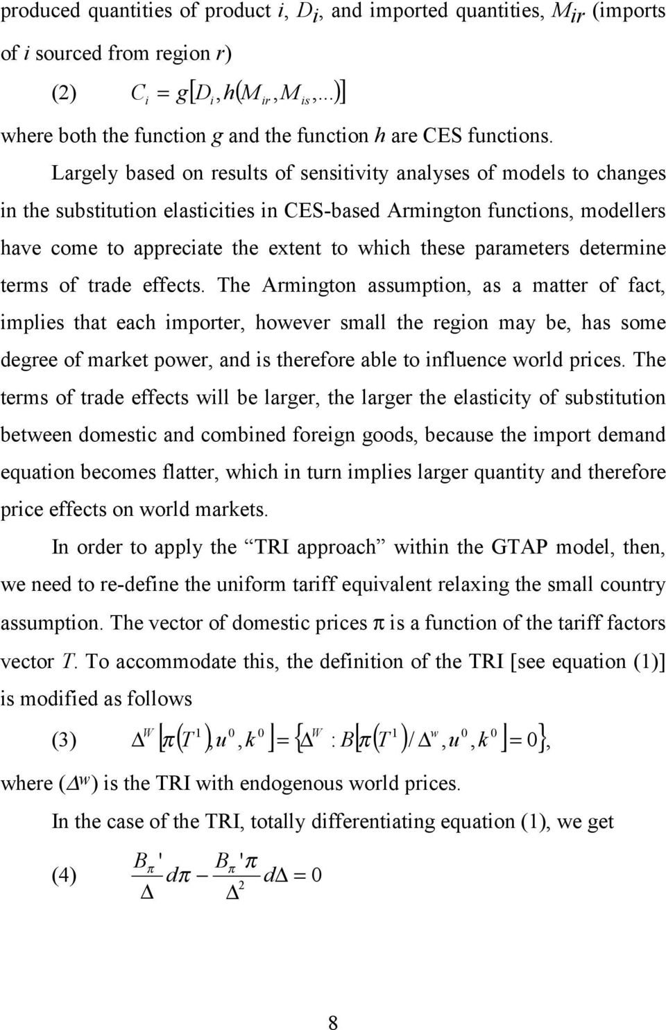 Largely based on results of sensitivity analyses of models to changes in the substitution elasticities in CES-based Armington functions, modellers have come to appreciate the extent to which these