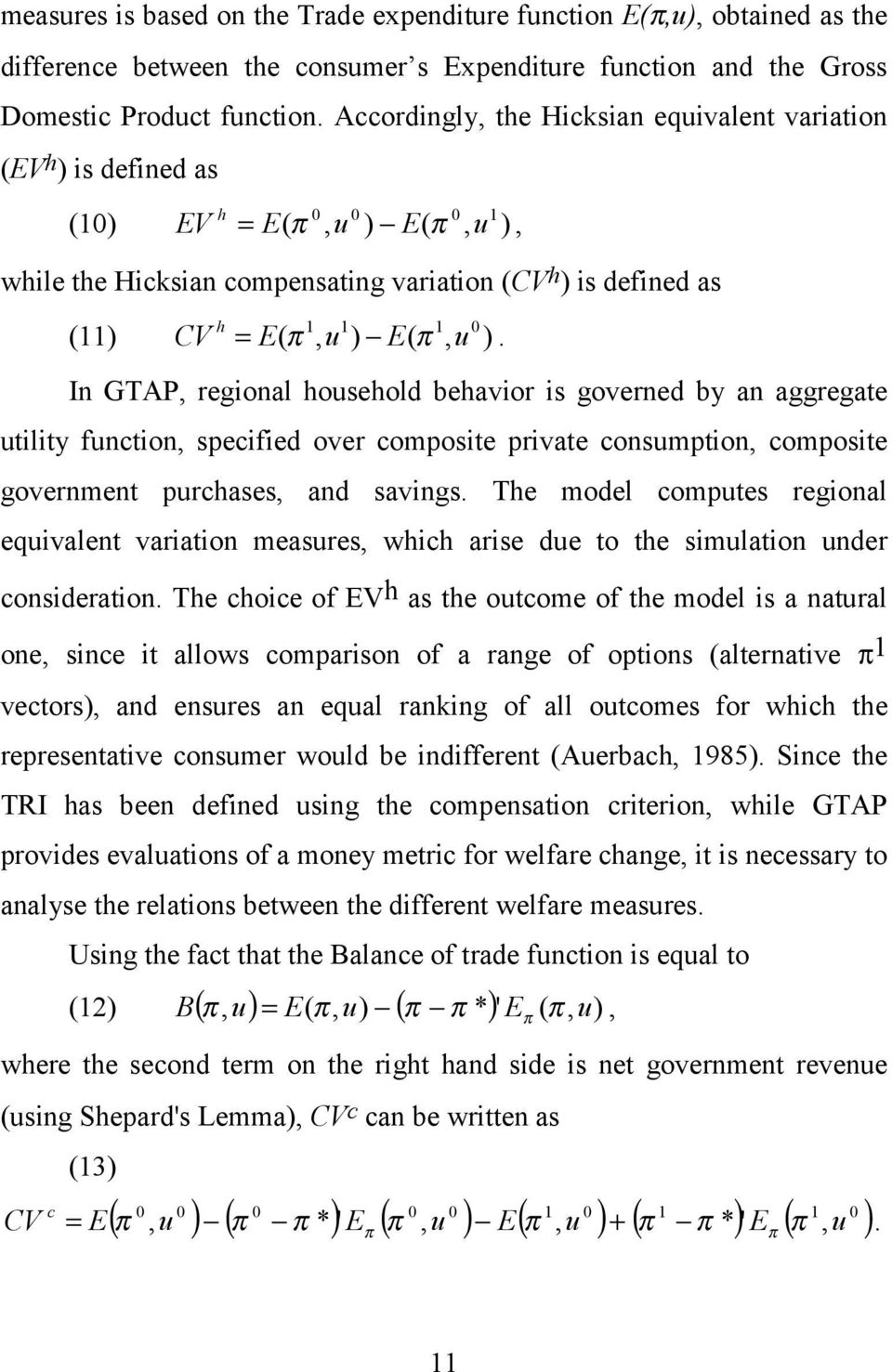 u ) E( π, u ). In GTAP, regional household behavior is governed by an aggregate utility function, specified over composite private consumption, composite government purchases, and savings.