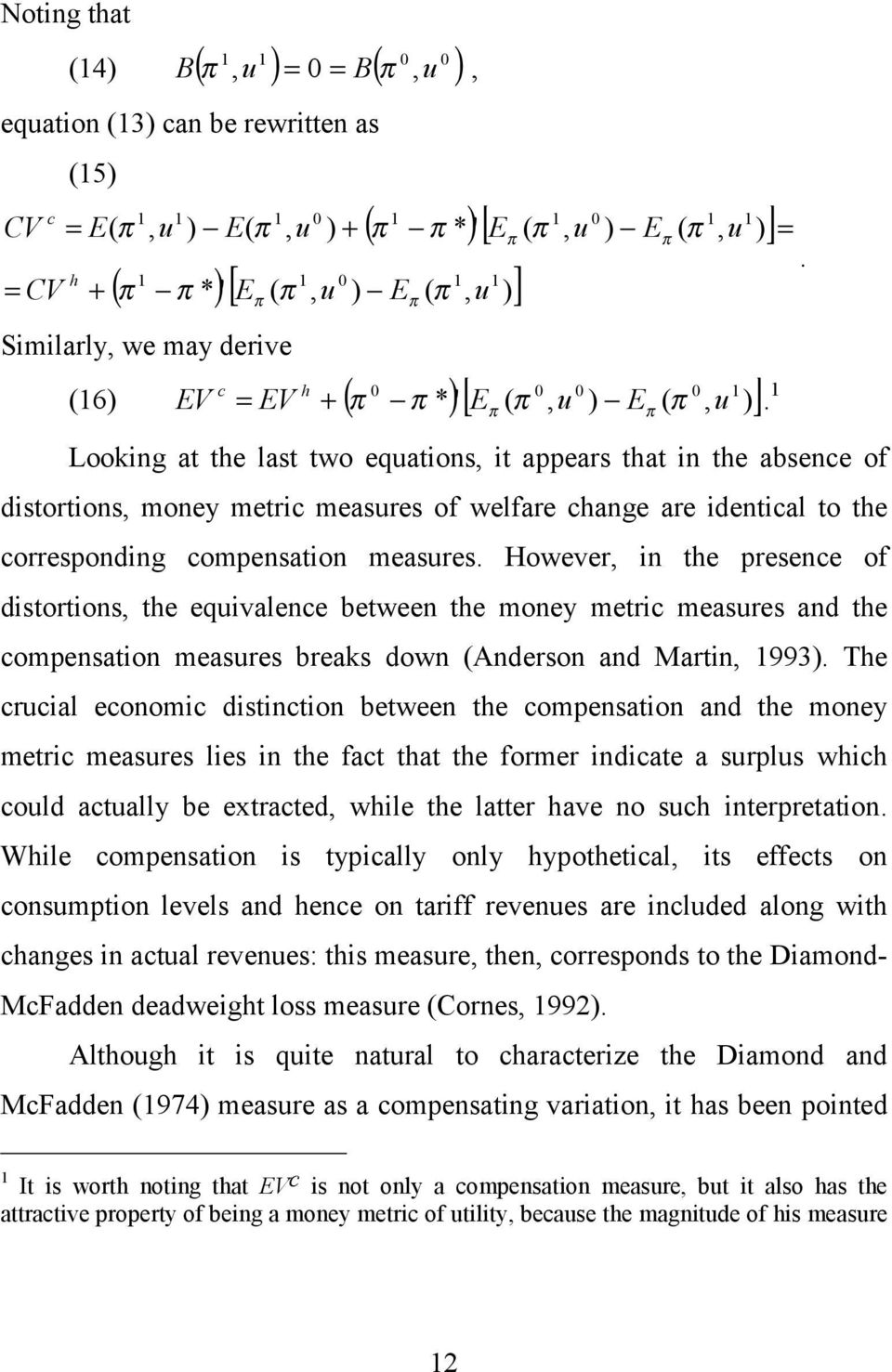 1 Looking at the last two equations, it appears that in the absence of distortions, money metric measures of welfare change are identical to the corresponding compensation measures.
