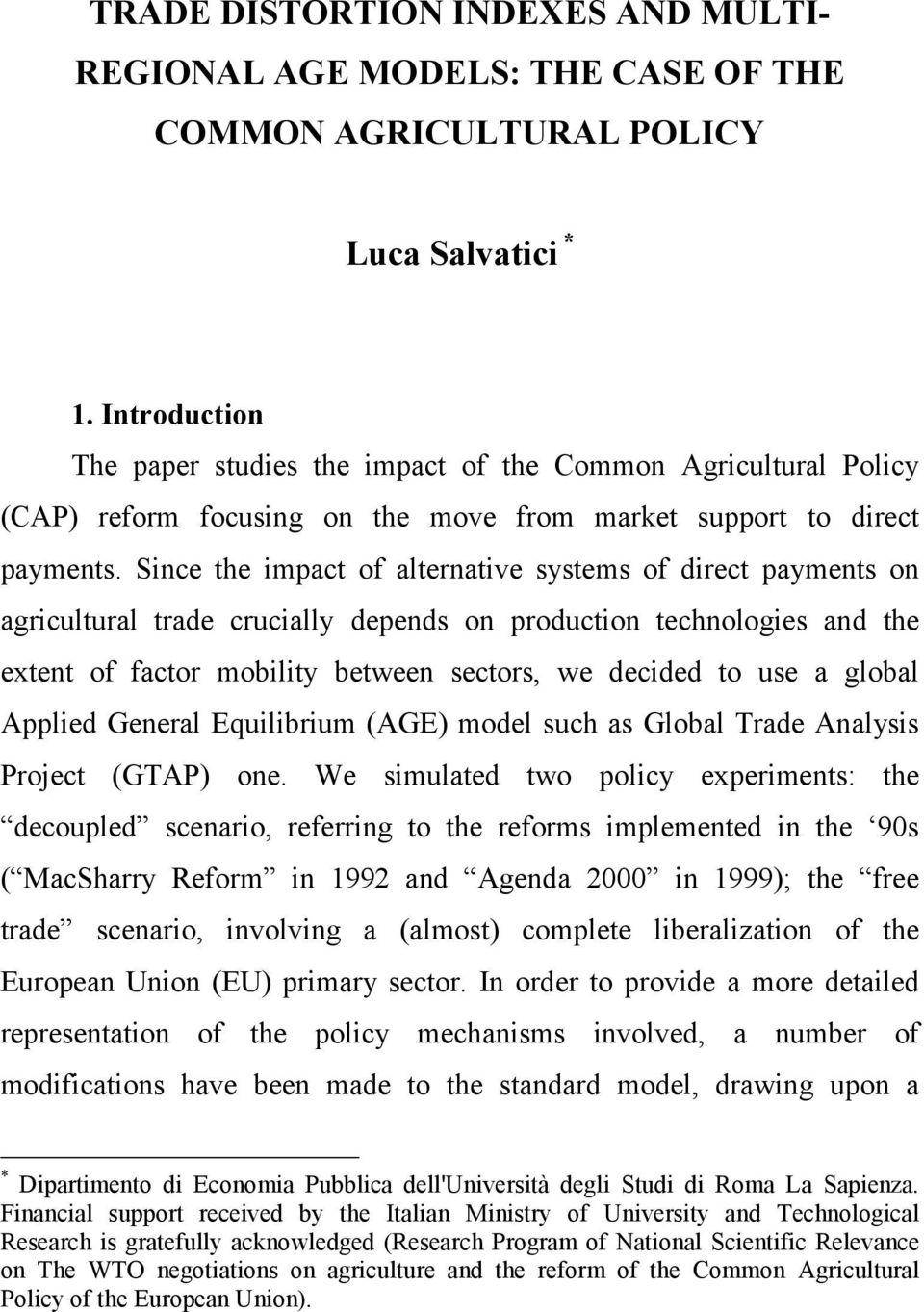 Since the impact of alternative systems of direct payments on agricultural trade crucially depends on production technologies and the extent of factor mobility between sectors, we decided to use a