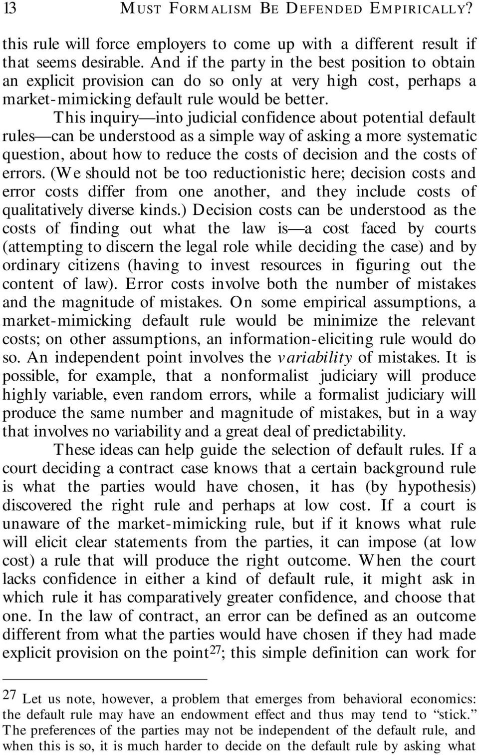 This inquiry into judicial confidence about potential default rules can be understood as a simple way of asking a more systematic question, about how to reduce the costs of decision and the costs of