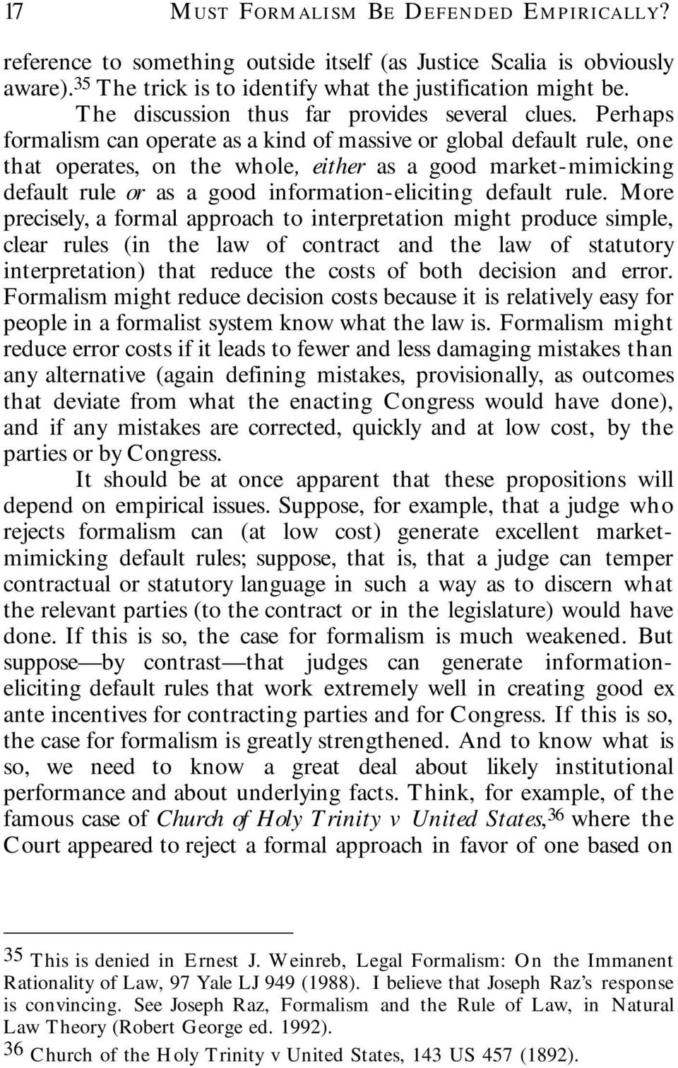 Perhaps formalism can operate as a kind of massive or global default rule, one that operates, on the whole, either as a good market-mimicking default rule or as a good information-eliciting default