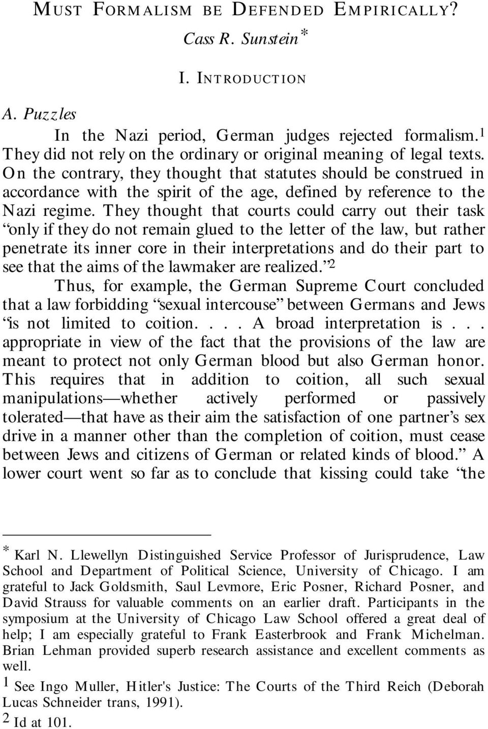 On the contrary, they thought that statutes should be construed in accordance with the spirit of the age, defined by reference to the Nazi regime.