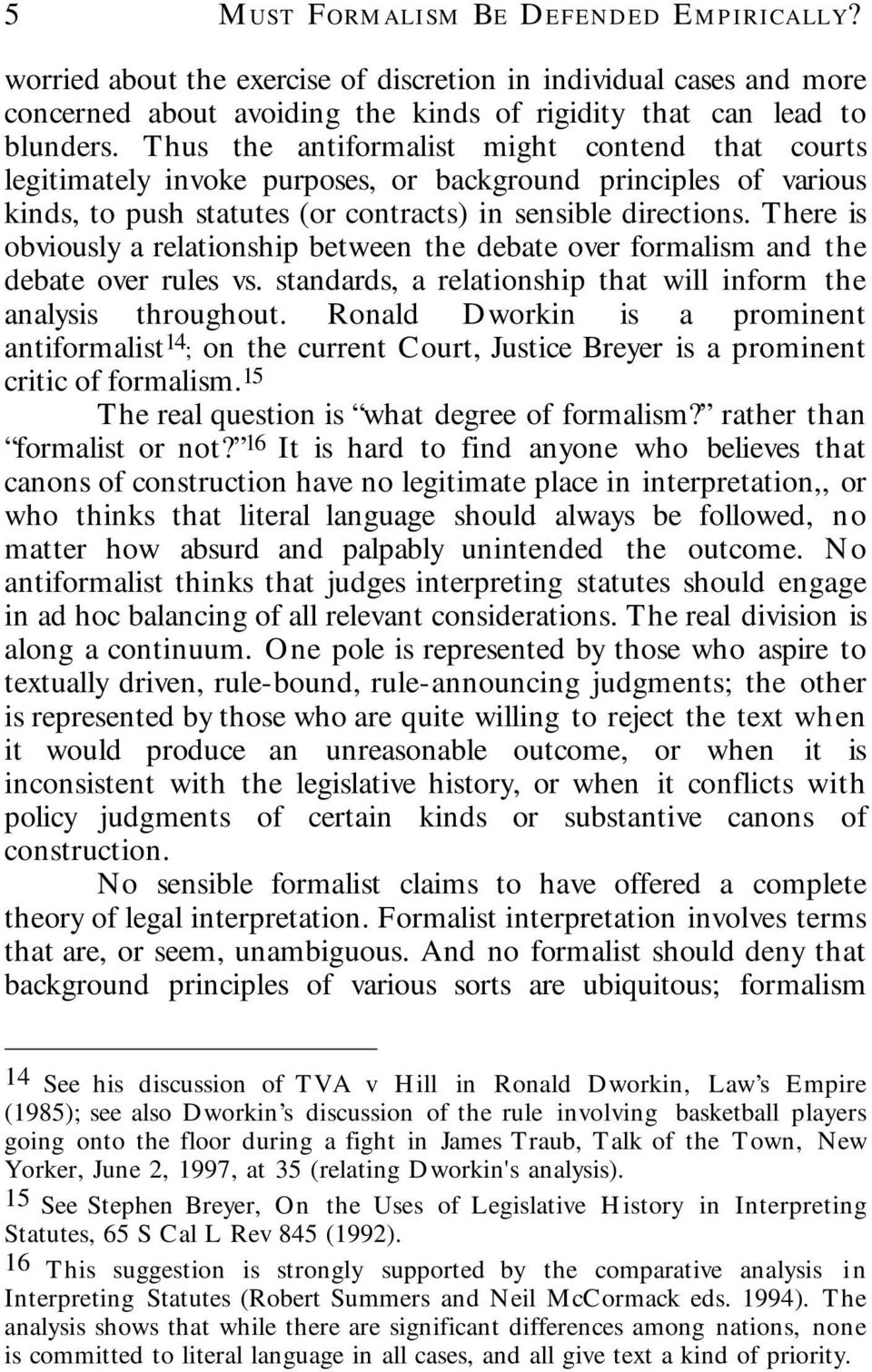 There is obviously a relationship between the debate over formalism and the debate over rules vs. standards, a relationship that will inform the analysis throughout.