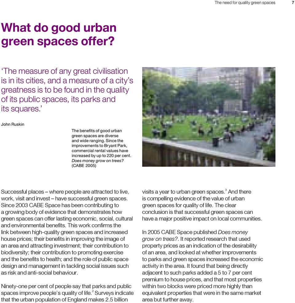 John Ruskin The benefits of good urban green spaces are diverse and wide ranging. Since the improvements to Bryant Park, commercial rental values have increased by up to 220 per cent.