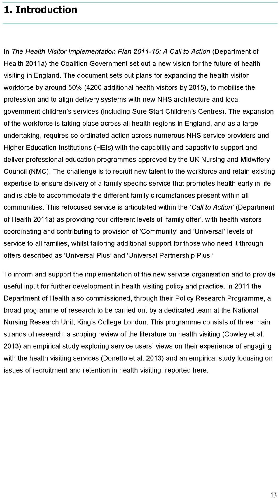The document sets out plans for expanding the health visitor workforce by around 50% (4200 additional health visitors by 2015), to mobilise the profession and to align delivery systems with new NHS