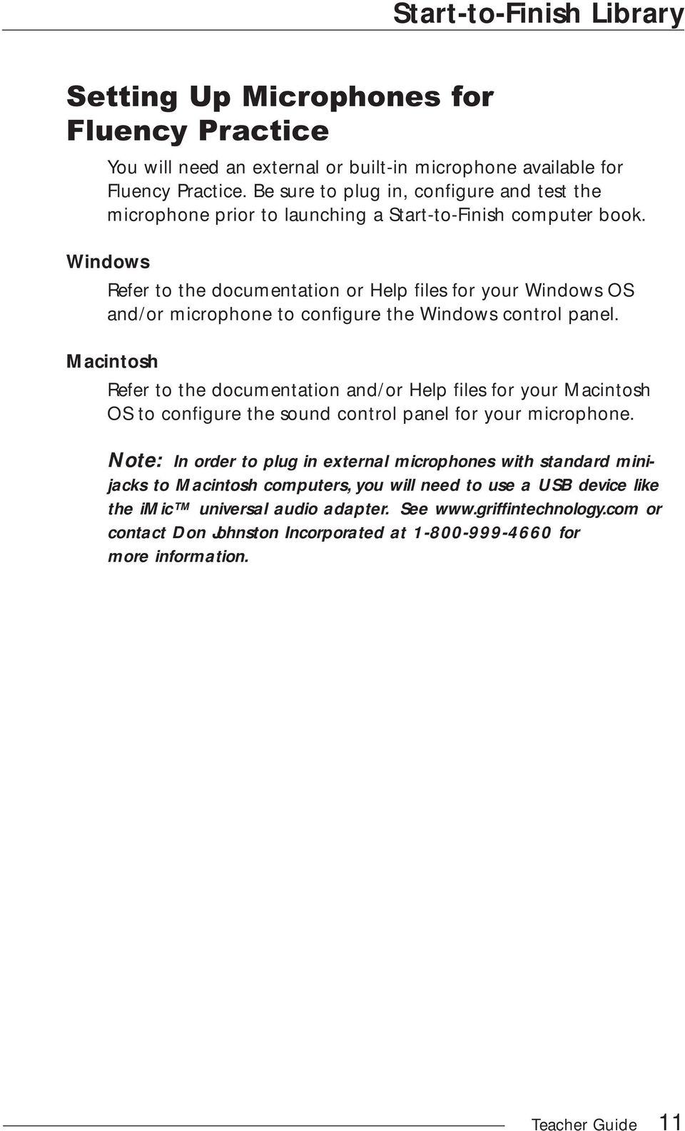 Windows Refer to the documentation or Help files for your Windows OS and/or microphone to configure the Windows control panel.
