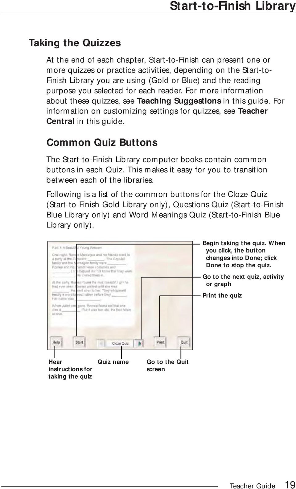 For information on customizing settings for quizzes, see Teacher Central in this guide. Common Quiz Buttons The Start-to-Finish Library computer books contain common buttons in each Quiz.