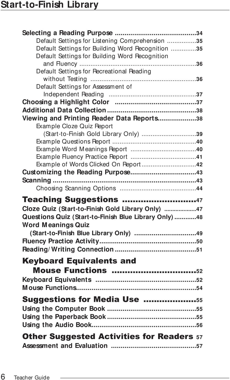 ..38 Viewing and Printing Reader Data Reports...38 Example Cloze Quiz Report (Start-to-Finish Gold Library Only)...39 Example Questions Report...40 Example Word Meanings Report.
