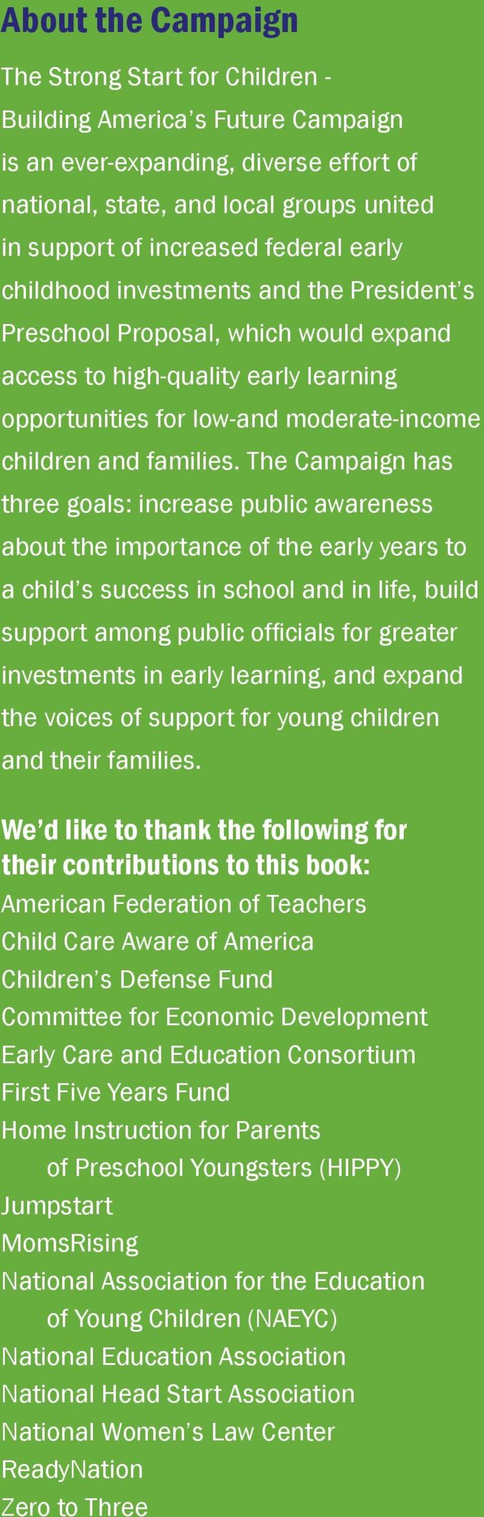 The Campaign has three goals: increase public awareness about the importance of the early years to a child s success in school and in life, build support among public officials for greater