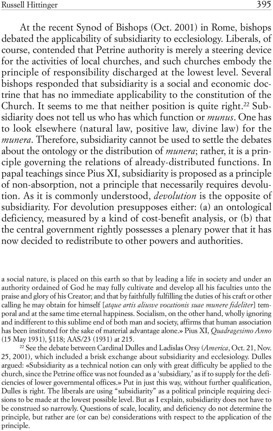 lowest level. Several bishops responded that subsidiarity is a social and economic doctrine that has no immediate applicability to the constitution of the Church.