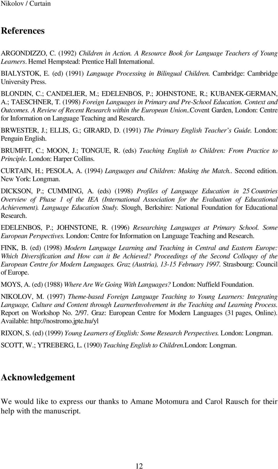 (1998) Foreign Languages in Primary and Pre-School Education. Context and Outcomes. A Review of Recent Research within the European Union.