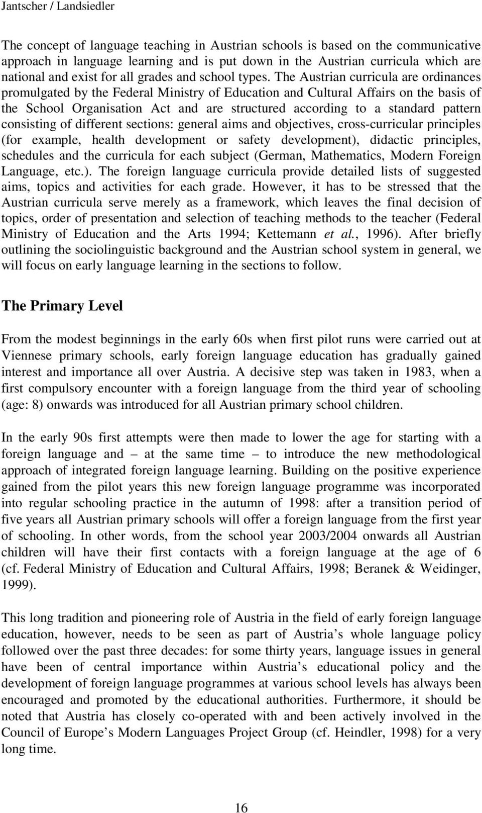 The Austrian curricula are ordinances promulgated by the Federal Ministry of Education and Cultural Affairs on the basis of the School Organisation Act and are structured according to a standard