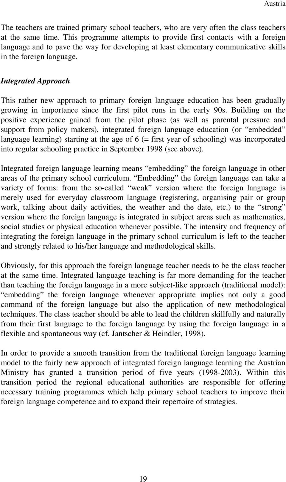 Integrated Approach This rather new approach to primary foreign language education has been gradually growing in importance since the first pilot runs in the early 90s.