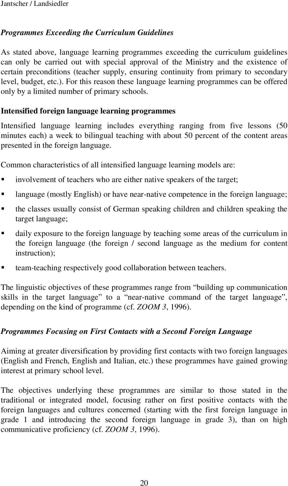 For this reason these language learning programmes can be offered only by a limited number of primary schools.