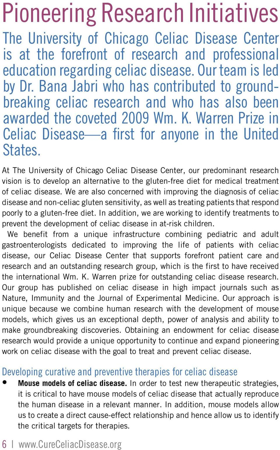 At The University of Chicago Celiac Disease Center, our predominant research vision is to develop an alternative to the gluten-free diet for medical treatment of celiac disease.