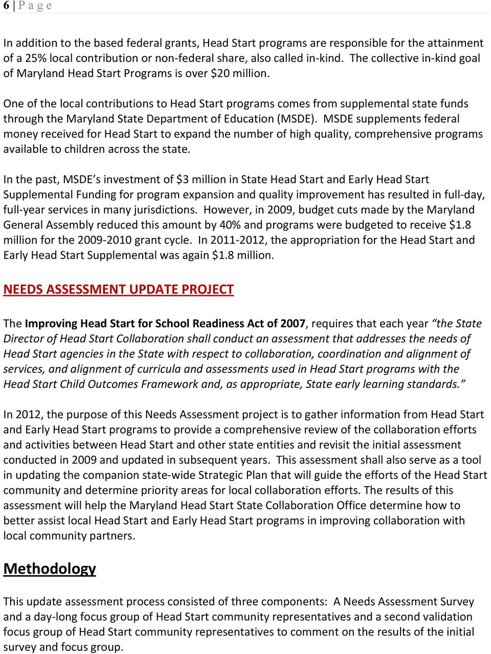 One of the local contributions to Head Start programs comes from supplemental state funds through the Maryland State Department of Education (MSDE).
